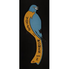 """MASSACHUSSETTS """"BLUE BIRD"""" VOTES FOR WOMEN SIGN, MADE FOR THE EASTERN CAMPAIGN IN 1915"""